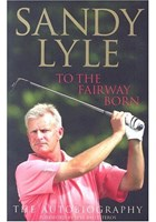 Sandy Lyle to the Fairway Born (Signed Copy)