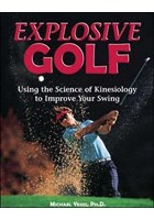 Explosive Golf: Using the Science of Kinesiology to Improve Your Swing