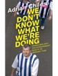 WE DON`T KNOW WHAT WE`RE DOING - ADRIAN CHILES