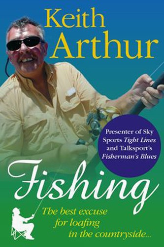Keith Arthur - Fishing Best Excuse for Loafing in the Countryside (Book) - click to enlarge