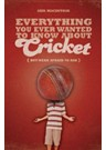 Everything You Ever Wanted to Know About Cricket But... (PB)
