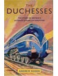 The Duchesses The Story of Britain's Ultimate Steam Locomotives (HB)