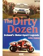 The Dirty Dozen-Ireland's Motorsport Legends Book