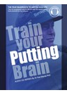 Train Your Putting Brain - Dr