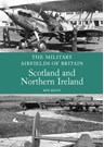 The Military Airfields of Britain Scotland and Northern Ireland (PB)