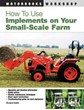 How to Use Implements ON Your Small-Scale Farm