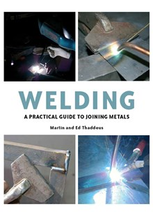 Welding A Practical Guide to Joining Metals (PB)