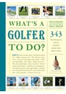 Whats a Golfer to do (PB)