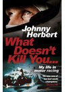 Johnny Herbert What Doesn't Kill You: My life in motor racing  (HB)