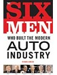 The Six Men Who Built the Modern Auto Indsutry