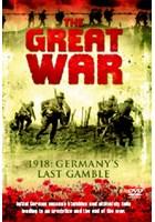 The Great War - 1918: Germany's Last Gamble DVD