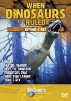 When Dinosaurs Ruled: Beyond T-Rex DVD