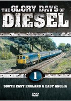 The Glory Days of Diesel Vol 1 SE England & East Anglia