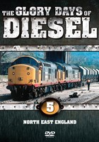 The Glory Days of Diesel Vol 5 North East England