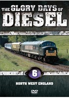 The Glory Days of Diesel Vol 6 North West England