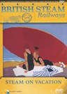 British Steam Railways - Steam on Vacation DVD (GE3101)