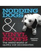 Nodding Dogs and Vinyl Roofs Book