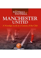 Manchester United A Nostalgic Look at a Century of the Club (HB)