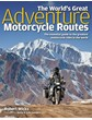 The World's Great Adventure Motorcycle Routes (HB)