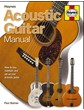 Acoustic Guitar Manual How to buy, maintain and set up your guitar (HB)