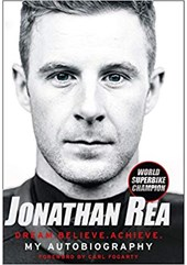 Dream. Believe. Achieve. My Autobiography by Jonathan Rea