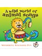 A Wild World Of Animal Songs CD