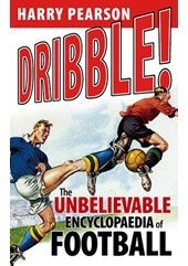 Dribble, The Unbeliveable Encyclopaedia of Football (HB)