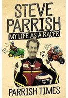 Parrish Times: My Life as a Racer Steve Parrish (HB)