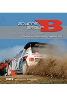 Group B - The Rise and Fall of Rallying's Wildest Cars Book
