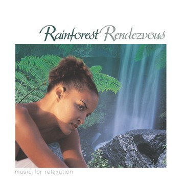 Rainforest Rendezvous - Music For Relaxation CD - click to enlarge