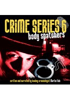 Crime Series Volume 6: Body Snatchers CD