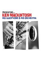 Presenting - Ken Mackintosh, his Saxophone & his Orchestra CD