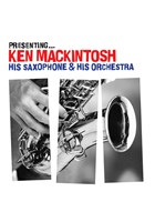 Presenting - Ken Mackintosh, his Saxophone & his Orchestra CD