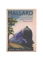 Mallard How the Blue Streak Broke the World Steam Speed Record (PB)