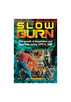 Slow Burn - The Growth of Superbikes & Superbike racing 1970 to 1988 (HB)