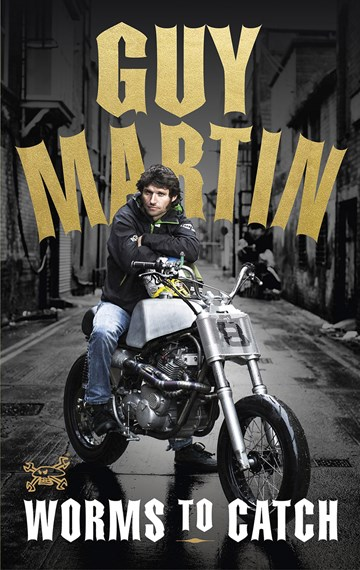 Guy Martin: Worms to Catch (HB) - click to enlarge