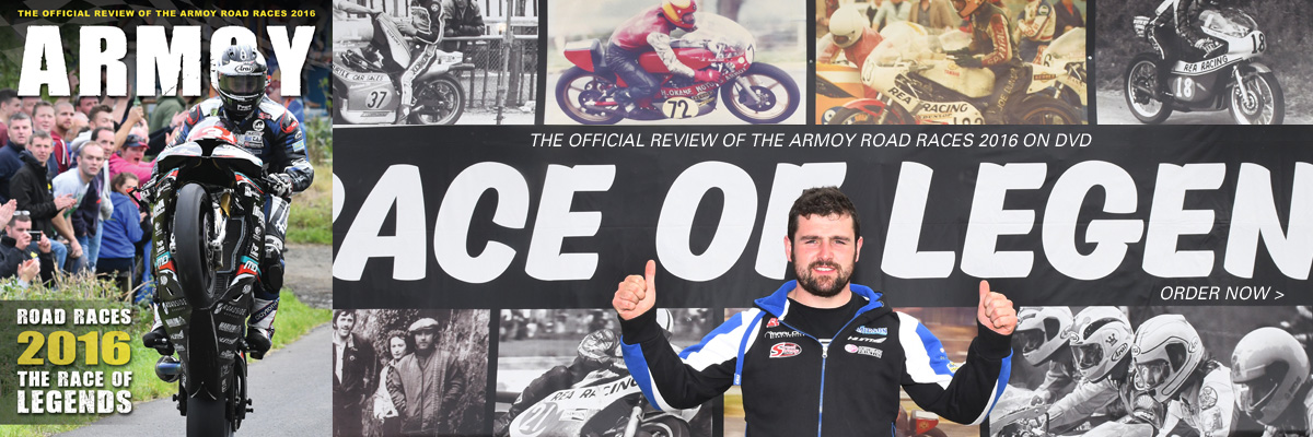 Order now - the Race of Legends - Armoy Road Races 2016 on DVD
